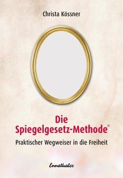 Die Spiegelgesetz-Methode (eBook, ePUB) - Kössner, Christa