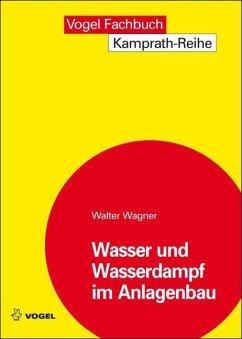 Wasser und Wasserdampf im Anlagenbau (eBook, PDF) - Wagner, Walter