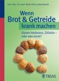 Wenn Brot & Getreide krank machen (eBook, PDF)