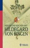 Heilen und Kochen mit Hildegard von Bingen (eBook, PDF)
