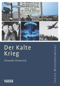 Der Kalte Krieg (eBook, PDF) - Emmerich, Alexander