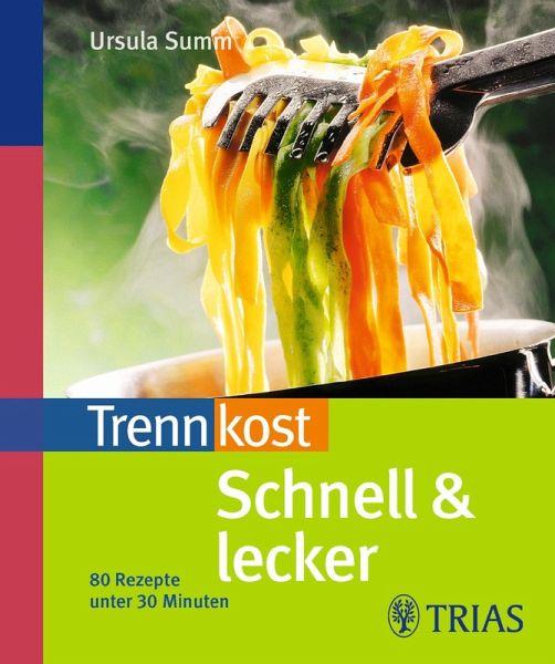 Trennkost schnell lecker ebook epub von ursula summ for Schnell lecker kochen