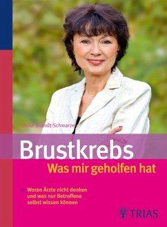 Brustkrebs - Was mir geholfen hat (eBook, PDF) - Brandt-Schwarze, Ulrike