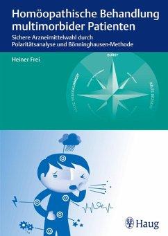 Homöopathische Behandlung multimorbider Patienten (eBook, PDF) - Frei, Heiner