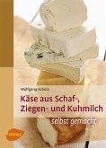 Käse aus Schaf-, Ziegen- und Kuhmilch (eBook, PDF)