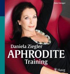 Daniela Ziegler Aphrodite-Training (eBook, ePUB) - Dörner, Brigitte; Gienger, Zora; Ziegler, Daniela
