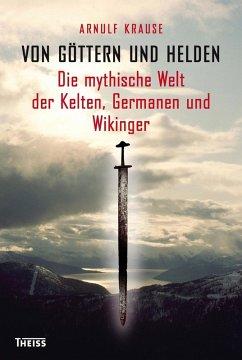 Von Göttern und Helden (eBook, PDF) - Krause, Arnulf