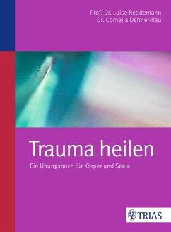 Trauma heilen (eBook, ePUB) - Dehner-Rau, Cornelia; Reddemann, Luise