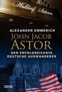 John Jacob Astor (eBook, ePUB) - Emmerich, Alexander