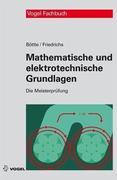 Mathematische und elektrotechnische Grundlagen (eBook, PDF) - Böttle, Peter; Friedrichs, Horst; Janßen, Thorsten; Eissner, Andreas; Wessels, Bernard