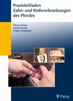 Praxisleitfaden der Zahn- und Kiefererkrankungen des Pferdes (eBook, PDF) - Simon, Tilman; Herold, Isabell; Schlemper, Holger