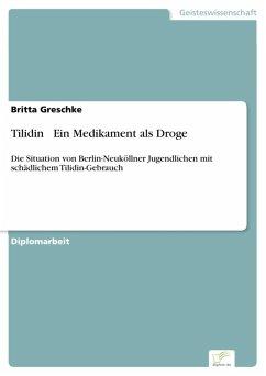 Tilidin - Ein Medikament als Droge (eBook, PDF) - Greschke, Britta