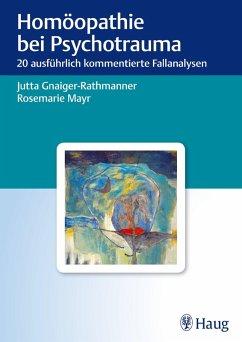 Homöopathie bei Psychotrauma (eBook, PDF) - Gnaiger-Rathmanner, Jutta; Mayr, Rosemarie