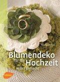 Blumendeko für die Hochzeit selbst gemacht (eBook, PDF)