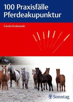 100 Praxisfälle Pferdeakupunktur (eBook, ePUB) - Krokowski, Carola