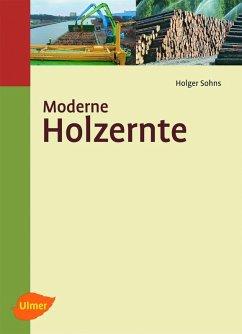 Moderne Holzernte (eBook, ePUB) - Sohns, Holger