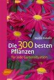 Die 300 besten Pflanzen für jede Gartensituation (eBook, PDF)