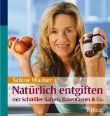 Natürlich entgiften mit Schüßler-Salzen, Basenfasten & Co. (eBook, ePUB)