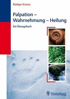 Palpation - Wahrnehmung - Heilung (eBook, PDF) - Krause, Rüdiger