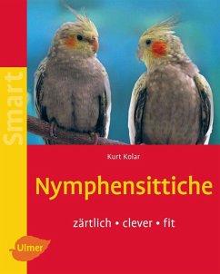 Nymphensittiche (eBook, PDF) - Kolar, Kurt