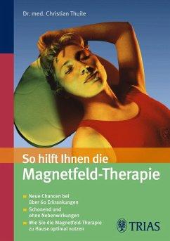 So hilft Ihnen die Magnetfeld-Therapie (eBook, ePUB) - Thuile, Christian