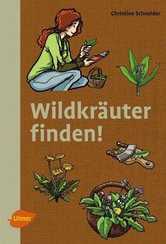 Wildkräuter finden! (eBook, PDF) - Schneider, Christine