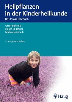 Heilpflanzen in der Kinderheilkunde (eBook, ePUB) - Bühring, Ursel; Ell-Beiser, Helga; Girsch, Michaela