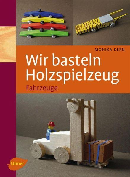 Wir Basteln Holzspielzeug Ebook Pdf Von Monika Kern Portofrei