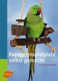 Papageienspielplatz selbst gemacht (eBook, PDF)