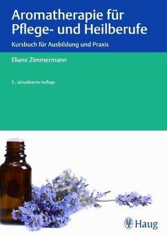 Aromatherapie für Pflege- und Heilberufe (eBook, PDF) - Zimmermann, Eliane