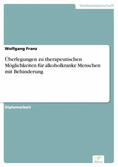 Überlegungen zu therapeutischen Möglichkeiten für alkoholkranke Menschen mit Behinderung (eBook, PDF) - Franz, Wolfgang