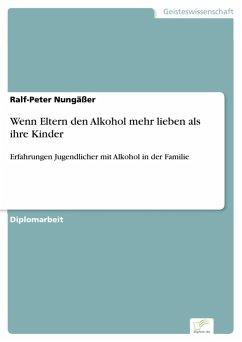 Wenn Eltern den Alkohol mehr lieben als ihre Kinder (eBook, PDF) - Nungäßer, Ralf-Peter