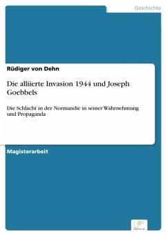 Die alliierte Invasion 1944 und Joseph Goebbels (eBook, PDF) - Dehn, Rüdiger von