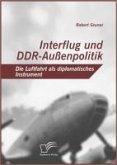 Interflug und DDR-Außenpolitik: Die Luftfahrt als diplomatisches Instrument (eBook, PDF)