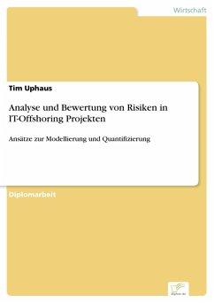 Analyse und Bewertung von Risiken in IT-Offshoring Projekten (eBook, PDF) - Uphaus, Tim