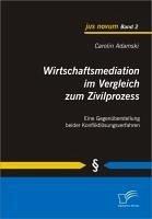 Wirtschaftsmediation im Vergleich zum Zivilprozess (eBook, PDF) - Adamski, Carolin