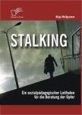 Stalking: Ein sozialpädagogischer Leitfaden für die Beratung der Opfer (eBook, PDF)