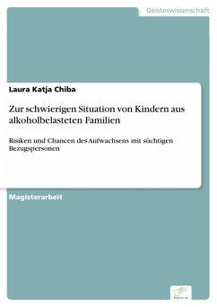 Zur schwierigen Situation von Kindern aus alkoholbelasteten Familien (eBook, PDF) - Chiba, Laura Katja