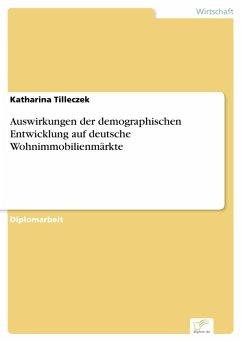 Auswirkungen der demographischen Entwicklung auf deutsche Wohnimmobilienmärkte (eBook, PDF) - Tilleczek, Katharina