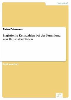 Logistische Kennzahlen bei der Sammlung von Haushaltsabfällen (eBook, PDF) - Fuhrmann, Raiko