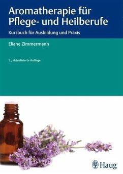 Aromatherapie für Pflege- und Heilberufe (eBook, ePUB) - Zimmermann, Eliane
