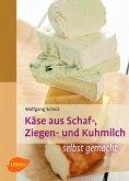 Käse aus Schaf-, Ziegen- und Kuhmilch (eBook, ePUB)