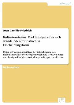 Kulturtourismus: Marktanalyse einer sich wandelnden touristischen Erscheinungsform (eBook, PDF) - Friedrich, Juan Camillo