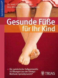 Gesunde Füße für Ihr Kind (eBook, PDF) - Miescher, Bea; Larsen, Christian; Wickihalter, Gabi