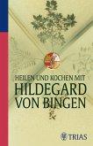 Heilen und Kochen mit Hildegard von Bingen (eBook, ePUB)