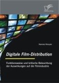 Digitale Film-Distribution: Funktionsweise und kritische Beleuchtung der Auswirkungen auf die Filmindustrie (eBook, PDF)