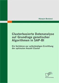 Clusterbasierte Datenanalyse auf Grundlage genetischer Algorithmen in SAP-BI (eBook, ePUB) - Bostanci, Hüseyin