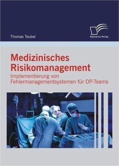 Medizinisches Risikomanagement: Implementierung von Fehlermanagementsystemen für OP-Teams (eBook, ePUB) - Teubel, Thomas
