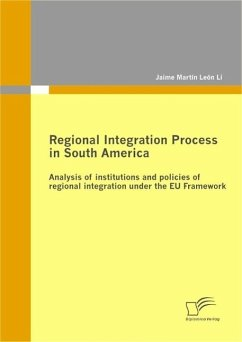 Regional Integration Process in South America: Analysis of institutions and policies of regional integration under the EU Framework (eBook, PDF) - León Li, Jaime Martín