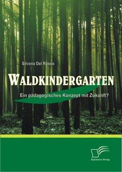 Waldkindergarten: Ein pädagogisches Konzept mit Zukunft? (eBook, ePUB) - DelRosso, Silvana